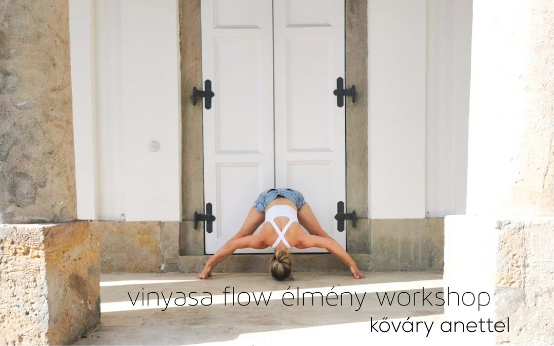 Vinyasa flow élmény workshop Kőváry Anettel – Dinamikus jóga az alapoktól
